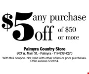 $5 off any purchase of $50 or more.  With this coupon. Not valid with other offers or prior purchases. Offer expires 5/23/14.