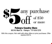 $5 off any purchase  of $50 or more.  With this coupon. Not valid with other offers or prior purchases. Offer expires 6/6/14.