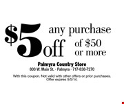 $5 off any purchase of $50 or more. With this coupon. Not valid with other offers or prior purchases. Offer expires 9/5/14.