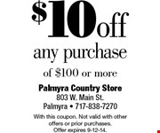 $10 off any purchase of $100 or more.  With this coupon. Not valid with other offers or prior purchases. Offer expires 9-12-14.