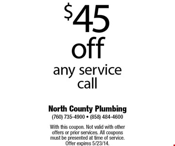 $45 off any service call    With this coupon. Not valid with other offers or prior services. All coupons must be presented at time of service. Offer expires 5/2314.
