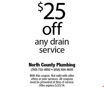 $25 off any drain service    With this coupon. Not valid with other offers or prior services. All coupons must be presented at time of service. Offer expires 5/2314.
