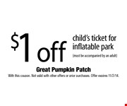 $1 off childs ticket for inflatable park (must be accompanied by an adult). With this coupon. Not valid with other offers or prior purchases. Offer expires 11/2/14.