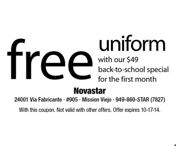 BACK-TO-SCHOOL SPECIAL! Free uniform with our $49 back-to-school special for the first month. With this coupon. Not valid with other offers. Offer expires 10-17-17.