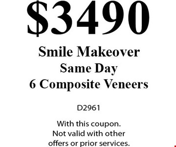 $3490 Smile Makeover. Same Day. 6 Composite Veneer. D2961. With this coupon. Not valid with other offers or prior services.