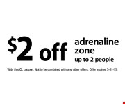 $2 off adrenaline zone up to 2 people. With this CL coupon. Not to be combined with any other offers. Offer expires 3-31-15.