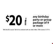 $20 off any birthday party or group package of 9 or more. With this coupon. Not to be combined with any other offers. Offer expires 3-31-15.  CL