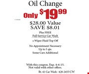 Only $19.99+tax Oil Change $28.00 Value SAVE $8.01Plus FREE Full Service Car Wash,  Oil Change Plus Filter, Wiper Fluid Top Off No Appointment Necessary Up to 5 qts. Some Cars Additional. With this coupon. Exp. 3-6-15.Not valid with other offers.