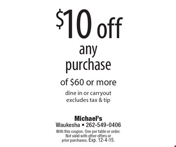 $10 off any purchase of $60 or more. Dine in or carry out. Excludes tax & tip. With this coupon. One per table or order. Not valid with other offers or prior purchases. Exp. 12-4-15.