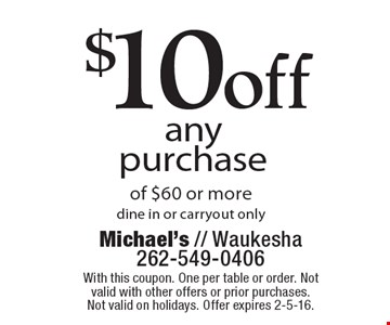 $10off any purchase of $60 or moredine in or carryout only. With this coupon. One per table or order. Not valid with other offers or prior purchases. Not valid on holidays. Offer expires 2-5-16.