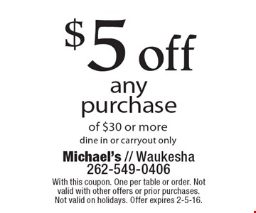 $5 off any purchase of $30 or moredine in or carryout only. With this coupon. One per table or order. Not valid with other offers or prior purchases. Not valid on holidays. Offer expires 2-5-16.
