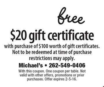 free $20 gift certificate with purchase of $100 worth of gift certificates.Not to be redeemed at time of purchaserestrictions may apply.. With this coupon. One coupon per table. Not valid with other offers, promotions or prior purchases. Offer expires 2-5-16.