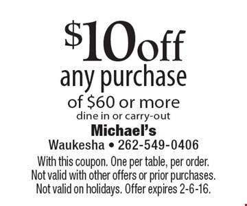$10off any purchase of $60 or more, dine in or carry-out. With this coupon. One per table, per order.Not valid with other offers or prior purchases. Not valid on holidays. Offer expires 2-6-16.