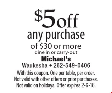 $5off any purchase of $30 or more, dine in or carry-out. With this coupon. One per table, per order.Not valid with other offers or prior purchases. Not valid on holidays. Offer expires 2-6-16.