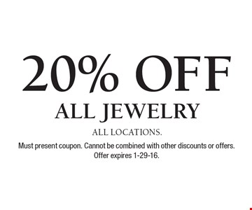 20% OFF ALL JEWELRY. ALL LOCATIONS. Must present coupon. Cannot be combined with other discounts or offers. Offer expires 11-29-16.