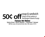 $0.50 off soup & sandwich. Choice of hot weiner or hamburger & bowl of sou. With this coupon. Not valid with other offers. Offer expires 3/13/15.