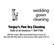 $25 off wedding gown cleaning. With this coupon. Must be presented at time of drop off. Not valid with other offers or prior services. Offer expires 6-26-15.