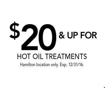 $20 & UP FOR HOT OIL TREATMENTS. Hamilton location only. Exp. 12/31/16.