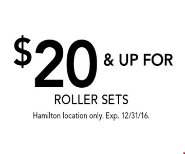 $20 & UP FOR ROLLER SETS. Hamilton location only. Exp. 12/31/16.
