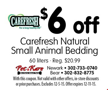 $6 off Carefresh Natural Small Animal Bedding. 60 liters. Reg. $20.99. With this coupon. Not valid with other offers, in-store discounts or prior purchases. Excludes 12-5-15. Offer expires 12-11-15.