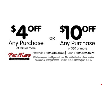 $4 OFF Any Purchase of $30 or more OR $10 OFF Any Purchase of $60 or more. With this coupon. Limit 1 per customer. Not valid with other offers, in-store discounts or prior purchases. Excludes 12-5-15. Offer expires 12-11-15.