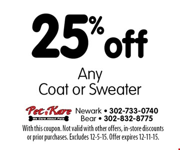 25% off Any Coat or Sweater. With this coupon. Not valid with other offers, in-store discounts or prior purchases. Excludes 12-5-15. Offer expires 12-11-15.