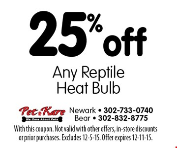 25% off Any Reptile Heat Bulb. With this coupon. Not valid with other offers, in-store discounts or prior purchases. Excludes 12-5-15. Offer expires 12-11-15.