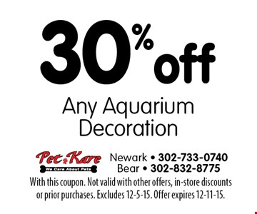 30% off Any Aquarium Decoration. With this coupon. Not valid with other offers, in-store discounts or prior purchases. Excludes 12-5-15. Offer expires 12-11-15.