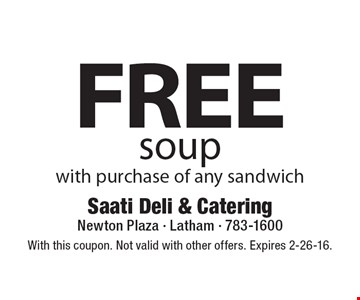 FREE soup with purchase of any sandwich. With this coupon. Not valid with other offers. Expires 2-26-16.