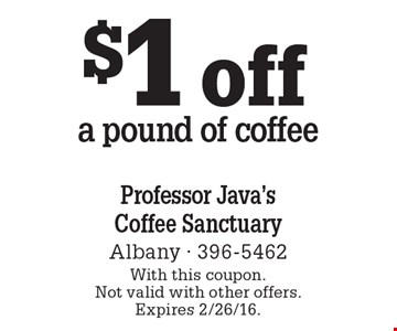 $1 off a pound of coffee. With this coupon. Not valid with other offers. Expires 2/26/16.