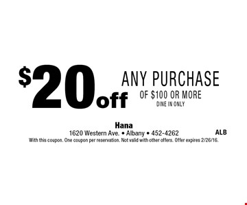 $20 off Any Purchase of $100 or more. dine in only. With this coupon. One coupon per reservation. Not valid with other offers. Offer expires 2/26/16.