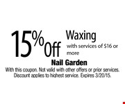 15% Off Waxing with services of $16 or more. With this coupon. Not valid with other offers or prior services. Discount applies to highest service. Expires 3/20/15.