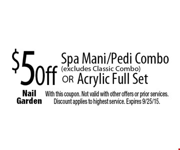 $5 Off Acrylic Full Set Spa Mani/Pedi Combo (excludes Classic Combo). With this coupon. Not valid with other offers or prior services. Discount applies to highest service. Expires 9/25/15.