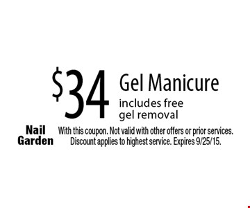 $34 Gel Manicure includes free gel removal. With this coupon. Not valid with other offers or prior services. Discount applies to highest service. Expires 9/25/15.