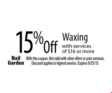 15% Off Waxing with services of $16 or more. With this coupon. Not valid with other offers or prior services. Discount applies to highest service. Expires 9/25/15.