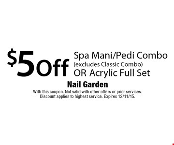 $5 Off Spa Mani/Pedi Combo (excludes Classic Combo) OR Acrylic Full Set. With this coupon. Not valid with other offers or prior services. Discount applies to highest service. Expires 12/11/15.