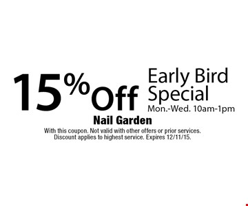 15% Off Early Bird Special. Mon.-Wed. 10am-1pm. With this coupon. Not valid with other offers or prior services. Discount applies to highest service. Expires 12/11/15.