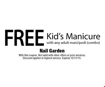 FREE Kid's Manicure with any adult mani/pedi (combo). With this coupon. Not valid with other offers or prior services. Discount applies to highest service. Expires 12/11/15.
