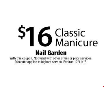 $16 Classic Manicure. With this coupon. Not valid with other offers or prior services. Discount applies to highest service. Expires 12/11/15.