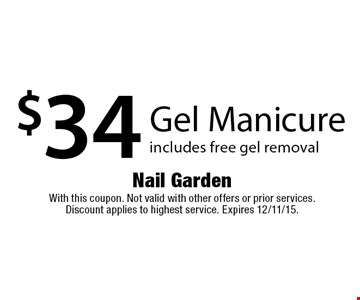 $34 Gel Manicure includes free gel removal. With this coupon. Not valid with other offers or prior services. Discount applies to highest service. Expires 12/11/15.