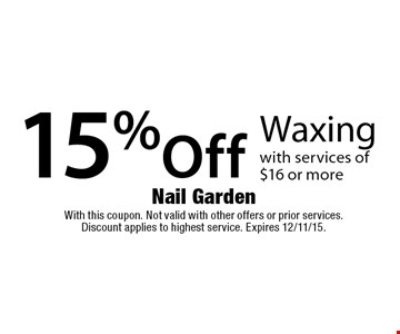 15% Off Waxing with services of $16 or more. With this coupon. Not valid with other offers or prior services. Discount applies to highest service. Expires 12/11/15.