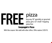 FREE pizza. Buy any 16 specialty or gourmet pizza, get a 12 small 1-topping pizza free. With this coupon. Not valid with other offers. Offer expires 3/20/15.