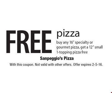 "FREE pizza buy any 16"" specialty or gourmet pizza, get a 12"" small 1-topping pizza free. With this coupon. Not valid with other offers. Offer expires 2-5-16."
