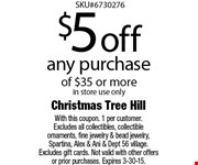 $5 off any purchase of $35 or more. In store use only. With this coupon. 1 per customer. Excludes all collectibles, collectible ornaments, fine jewelry & bead jewelry, Spartina, Alex & Ani & Dept 56 village. Excludes gift cards. Not valid with other offers or prior purchases. Expires 3-30-15.