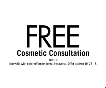 FREE Cosmetic Consultation. D9310 Not valid with other offers or dental insurance. Offer expires 10-28-16.
