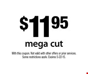$11.95 mega cut. With this coupon. Not valid with other offers or prior services. Some restrictions apply. Expires 5-22-15.