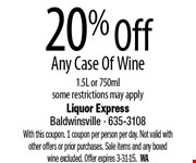 20% Off Any Case Of Wine. 1.5L or 750ml. Some restrictions may apply. With this coupon. 1 coupon per person per day. Not valid with other offers or prior purchases. Sale items and any boxed wine excluded. Offer expires 3-31-15.  WA