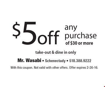 $5 off any purchase of $30 or more. Take-out & dine in only. With this coupon. Not valid with other offers. Offer expires 2-26-16.