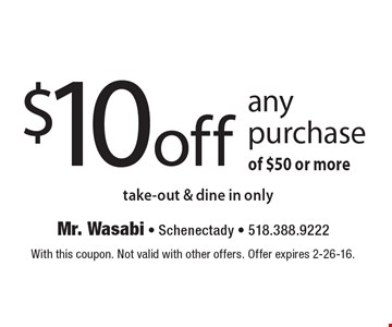 $10 off any purchase of $50 or more. Take-out & dine in only. With this coupon. Not valid with other offers. Offer expires 2-26-16.