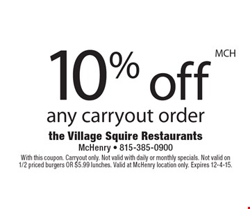 10% off any carryout order. With this coupon. Carryout only. Not valid with daily or monthly specials. Not valid on 1/2 priced burgers OR $5.99 lunches. Valid at McHenry location only. Expires 12-4-15.